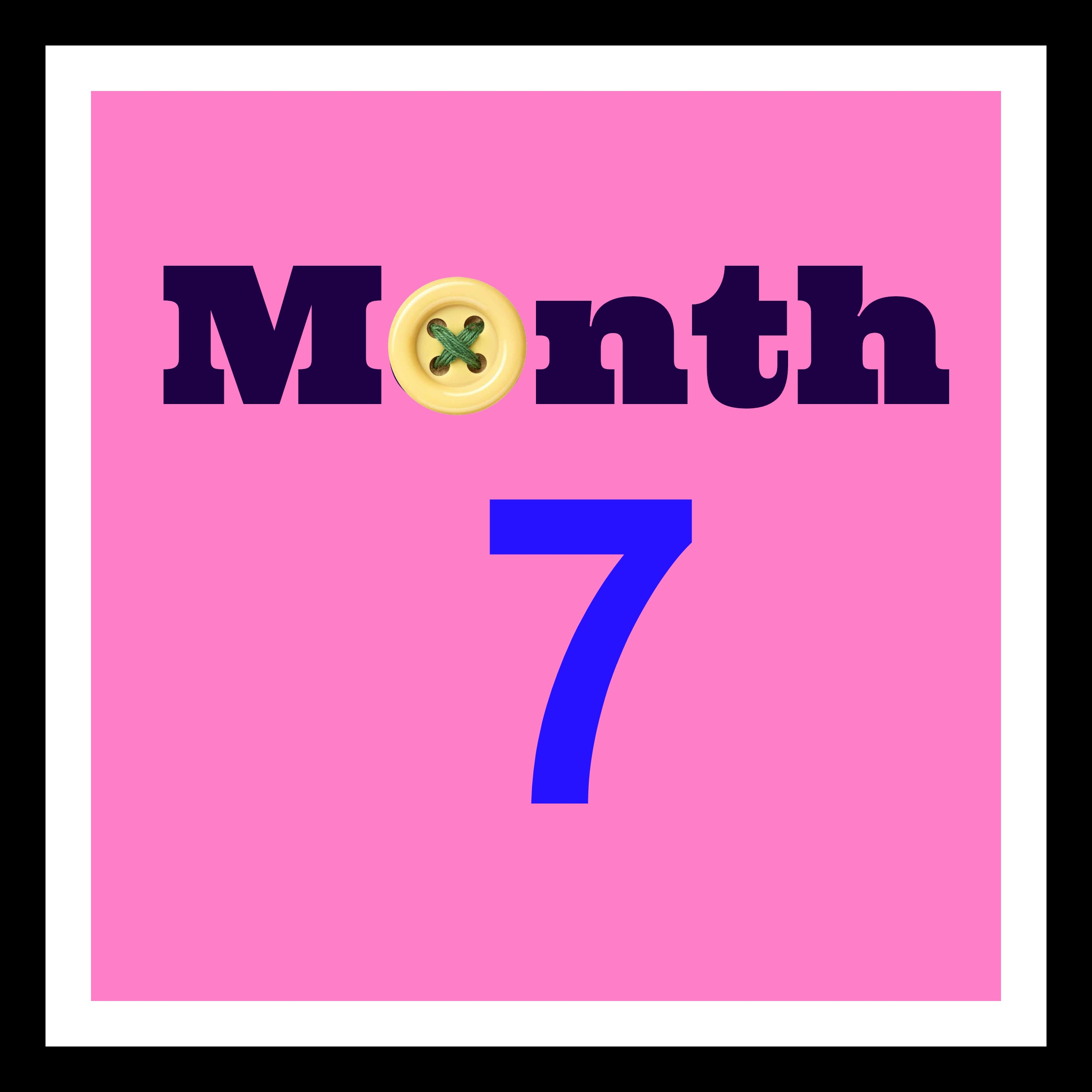 Reflections: The Seventh Month!