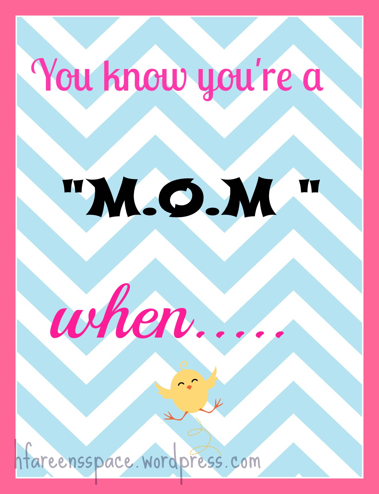 You know you are a mom when….