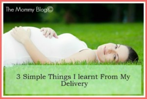3 Simple Things I learnt From My Delivery | Part #1 of 3 | Pregnancy